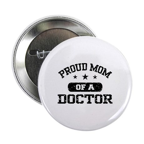 "Proud Mom Of A Doctor 2.25"" Button"