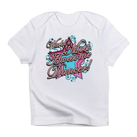 Worlds Most Awesome Dancer Infant T-Shirt