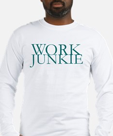 Work Junkie Long Sleeve T-Shirt
