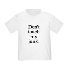 Don't Touch My Junk T