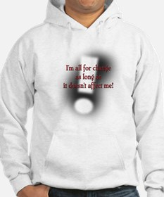 I am all for change... Hoodie