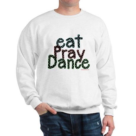Eat Pray Dance by DanceShirts.com Sweatshirt