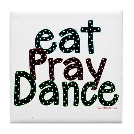 Eat Pray Dance by DanceShirts.com Tile Coaster