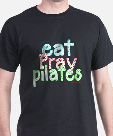 Eat Pray Pilates by DanceShirts.com T-Shirt