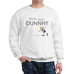 Elan: DunhDunhDUNNH! Sweatshirt