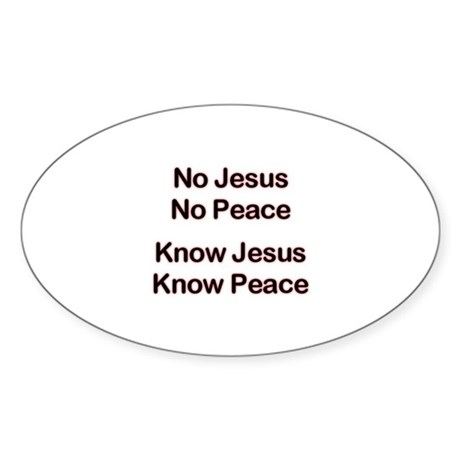 No Jesus No Peace Know Jesus Oval Sticker