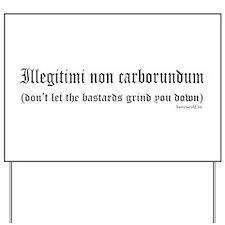 Illegitimi Yard Sign