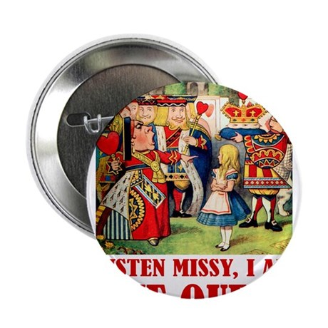 "LISTEN MISSY I AM THE QUEEN 2.25"" Button (100"