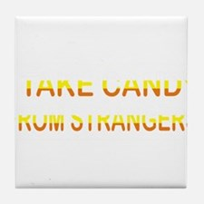 I TAKE CANDY FROM STRANGERS Tile Coaster