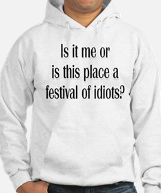 Festival Of Idiots? Hoodie