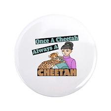 "Once A Cheetah 3.5"" Button"