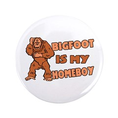 """Bigfoot Is My Homeboy 3.5"""" Button (100 pack)"""