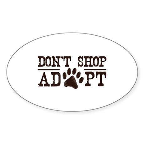 Don't Shop Adopt Sticker (Oval)