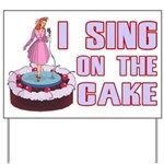 I Sing On The Cake Yard Sign