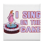 I Sing On The Cake Tile Coaster