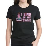 I Sing On The Cake Women's Dark T-Shirt
