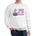 I Sing On The Cake Sweatshirt