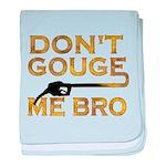 Don't Gouge Me Bro baby blanket