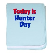 Today Is Hunter Day baby blanket