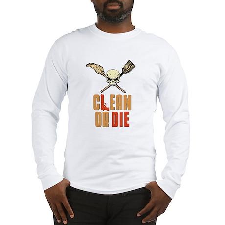 Clean Or Die Long Sleeve T-Shirt
