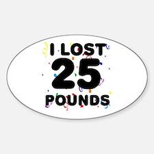 I Lost 25 Pounds! Sticker (Oval)