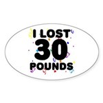 I Lost 30 Pounds! Sticker (Oval)