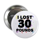 """I Lost 30 Pounds! 2.25"""" Button"""