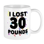 I Lost 30 Pounds! Mug