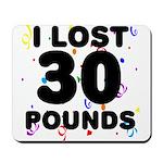 I Lost 30 Pounds! Mousepad