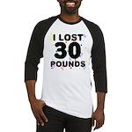 I Lost 30 Pounds! Baseball Jersey