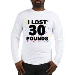 I Lost 30 Pounds! Long Sleeve T-Shirt