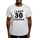 I Lost 30 Pounds! Light T-Shirt