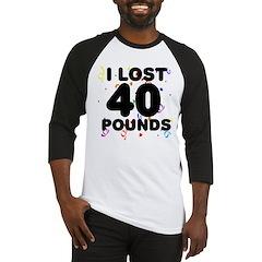 I Lost 40 Pounds! Baseball Jersey