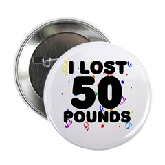 """I Lost 50 Pounds! 2.25"""" Button"""