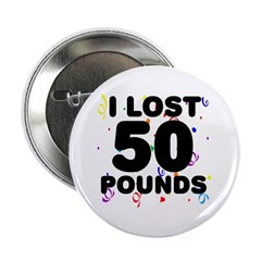 "I Lost 50 Pounds! 2.25"" Button"
