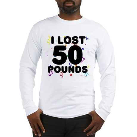 I Lost 50 Pounds! Long Sleeve T-Shirt