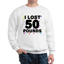 I Lost 50 Pounds! Sweatshirt