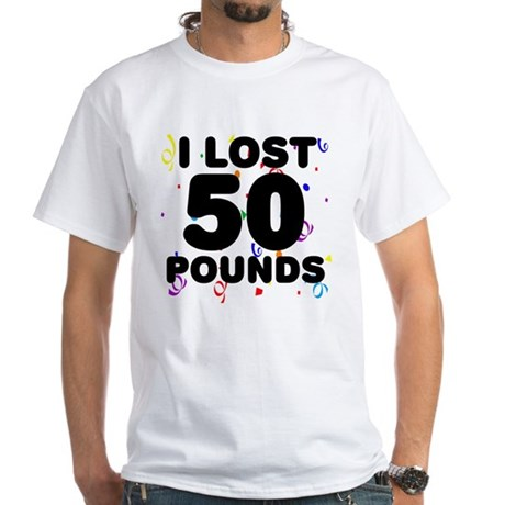 I Lost 50 Pounds! White T-Shirt