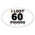 I Lost 60 Pounds! Sticker (Oval)