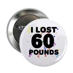 """I Lost 60 Pounds! 2.25"""" Button"""