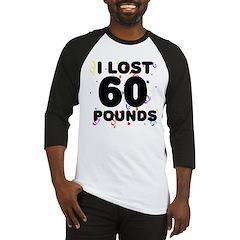I Lost 60 Pounds! Baseball Jersey