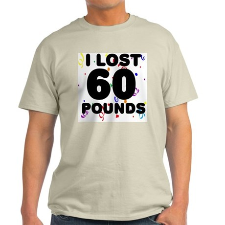 I Lost 60 Pounds! Light T-Shirt