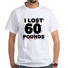 I Lost 60 Pounds! White T-Shirt