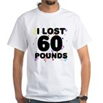 I Lost 60 Pounds! White T-Shirt