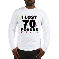I Lost 70 Pounds! Long Sleeve T-Shirt