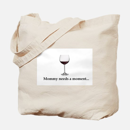Mommy Needs A Moment... Tote Bag