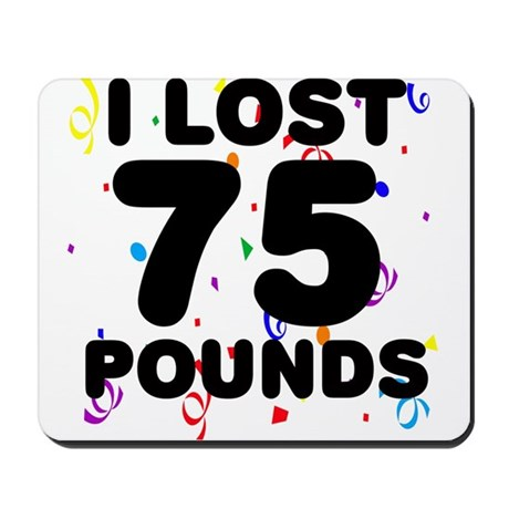 I Lost 75 Pounds! Mousepad