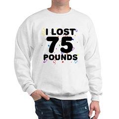 I Lost 75 Pounds! Sweatshirt