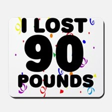 I Lost 90 Pounds! Mousepad