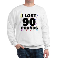 I Lost 90 Pounds! Sweatshirt